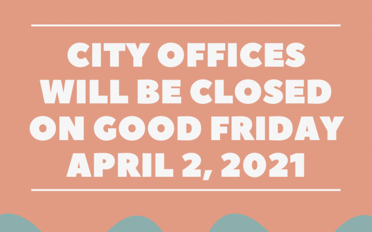 City Offices will be closed on Good Friday, April 2nd